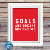 Goals are Dreams with Deadlines 8x10 Print - Motivational Print - Inspirational Art - Personalized Print