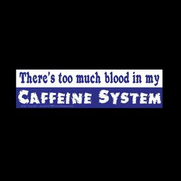 """There's too much blood in my CAFFEINE SYSTEM"" Blue & White Bumper Sticker 11.5"" x 3"""