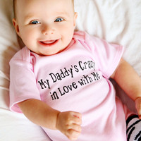 Baby Girl Onesuit, My Daddy's Crazy in Love with Me, Baby Girl Onesuit, Daddy Onesuit, Infant Girl Bodysuit, Baby Girl Onesuit
