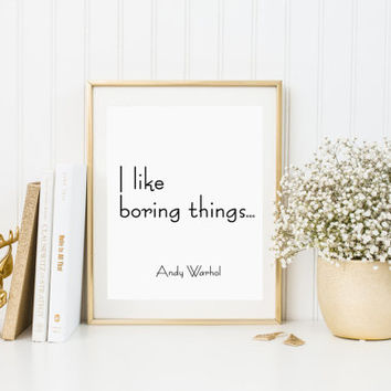 "Andy Warhol Quote ""I like boring things"" Instant Download Minimalist Modern printable poster by East Auklet Modern Fashion Print Poster Art"