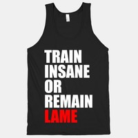 Train Insane Or Remain Lame (tank)