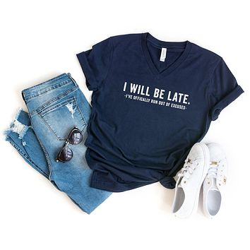 I will be Late, I have Officially run out of Excuses | V-Neck Graphic Tee