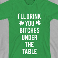 St Patrick's Day Irish I'll Drink you Bitches Under the Table Unisex Shirt