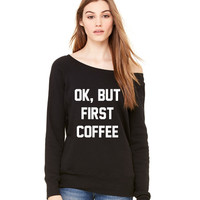 Ok But First Coffee Wideneck Sweatshirt
