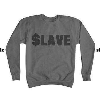 SLAVE Sweatshirt | Money Sign Slave Sweatshirt