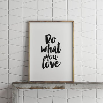 PRINTABLE aRT, Do What You Love,Inspirational Quote,Motivational Poster,Office Decor,Office Wall Art,Typography Quote,Life Motto,Life Quote