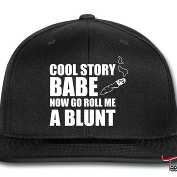 cool story babe roll a bluntd Snapback