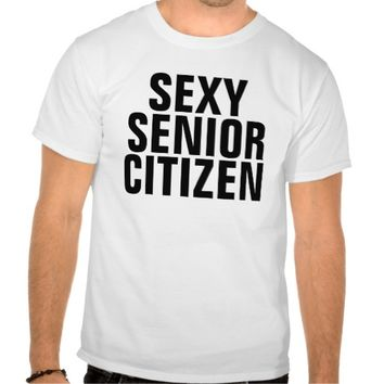 Sexy Senior Citizen, T-shirts