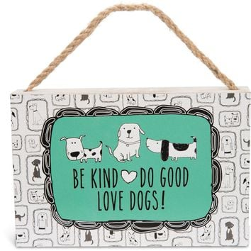 Be kind do good love dogs! Plaque