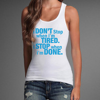 I Don't Stop When I'm Tired I Stop When I'm Done Woman Gym Fitness Workout Tank Shirt