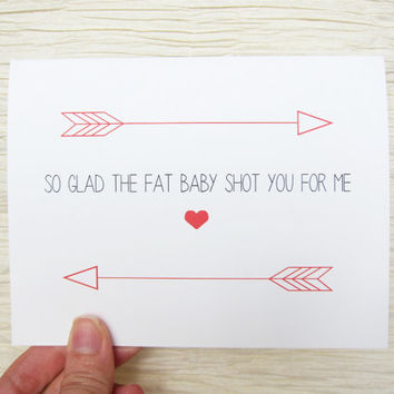 "Funny Valentine. Valentines Day Card. Cupid. ""So glad the fat baby shot you for me."""