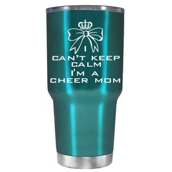 Can't Keep Calm, I'm a Cheer Mom on Teal 30 oz Tumbler Cup