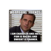 We are like friends, I am Chandler and Joey Michael Scott Magnet - Michael Scott Magnet - The Office TV Show Magnet - Dwight Schrute Magnet