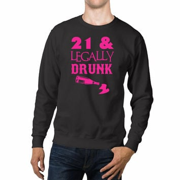 Womans 21st Legally Drunk Birthday Gift Unisex Sweaters - 54R Sweater