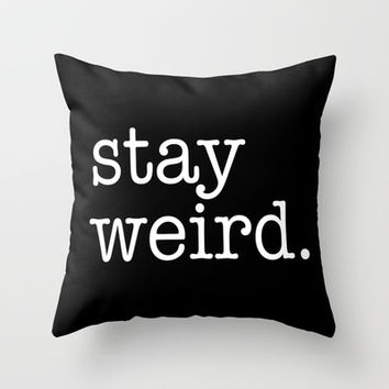 Stay Weird Throw Pillow by Poppo Inc. | Society6