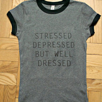 Stressed Depressed But Well Dressed Grey Shirt - Brandy Melville inspired