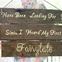 "Wedding Sign - Rustic, Wooden, Reclaimed Lumber - ""I Have Been Looking For You Since I Heard My First Fairytale"""