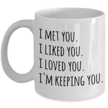 I Love You Mug I'm Keeping You Coffee Cup Valentines Day Gift Idea for Boyfriend Girlfriend