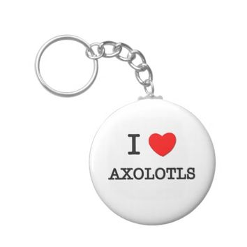 I Love AXOLOTLS Basic Round Button Keychain
