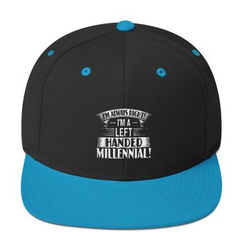 I'm always right!  I'm a Left Handed Millennial Snapback Hat