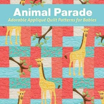 Animal Parade: Adorable Applique Quilt Patterns for Babies, with Pattern