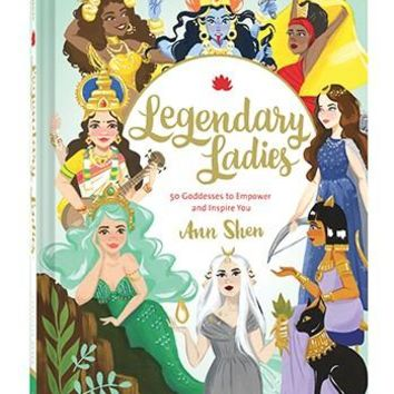 Legendary Ladies: 50 Goddesses to Empower and Inspire You Book by Ann Shen