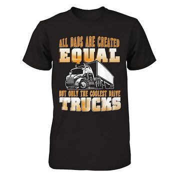 All Dads Are Created Equal But Only the Coolest Drive Trucks - T Shirts
