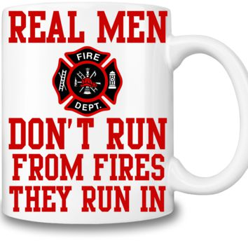 Real Men Don't Run From Fires Coffee Mug Cup 11 Oz