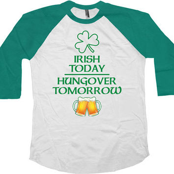 St Patrick's Day Raglan Irish Today Hungover Tomorrow American Apparel St Paddys Day Raglan Sleeves 3/4 Sleeve Shirt Beer Lover Gift - SA558