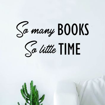 So Many Books So Little Time Wall Decal Sticker Vinyl Art Bedroom Living Room Decor Decoration Teen Quote Inspirational Motivational Kids School Teacher Students Class Classroom Library Read Bookworm