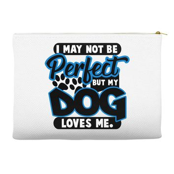 i may not be be perfect but my dog loves me Accessory Pouches