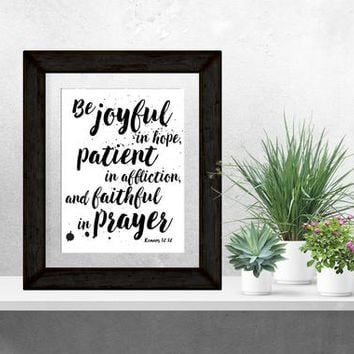 Be joyful in hope, patient in affliction, and faithful in prayer, Romans, Bible Verse Art, Bible Verse Print, Scripture Printables