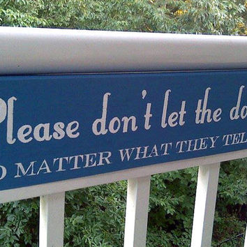 Please don't let the dogs out. No matter what they tell you! - Wooden Sign - Reclaimed Wood