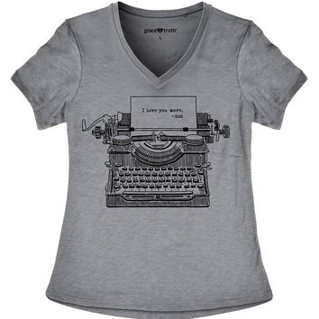 "Christian Tee T Shirt Typewriter Women's V-Neck  "" I Love YOU More GOD"" S M L XL ALL Sizes"