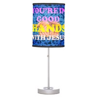 You're In Good Hands With Jesus! Table Lamp