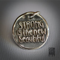 Strong is the new (Gothic) ... (108) Inspirational Custom Quotes on Solid Pure Silver Pendant, Personalized Necklace, Cell Phone Charm