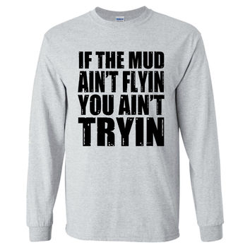 If the Mud Ain't Flyin T-Shirt