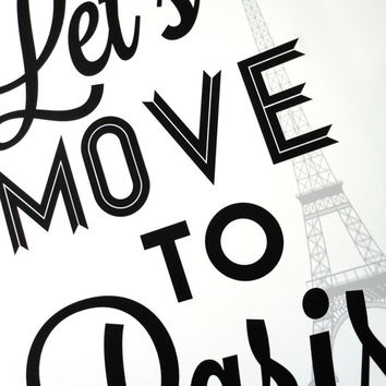 Lets Move to Paris Art Print Typography Archival Black and White Print in A4 size