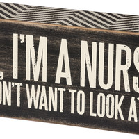 Yes, I'm A Nurse.  No, I Don't Want To Look At It - Box Sign 6-in