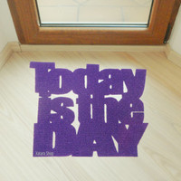 "Design door mat ""Today is the DAY"". Personalized rug."