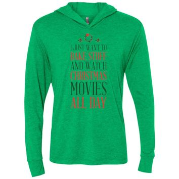 I Just Want To Bake Stuff & Watch christmas movies all day NL6021 Next Level Unisex Triblend LS Hooded T-Shirt