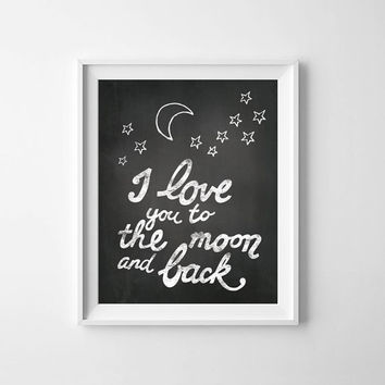 I love you to the moon and back, nursery print, chalkboard digital art, chalk board sign, printable kids wall art