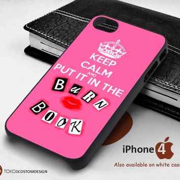Keep Calm And Put It In The Burn Book for iPhone 4/4S, iPhone 5/5S, iPhone 6, iPod 4, iPod 5, Samsung Galaxy Note 3, Galaxy Note 4, Galaxy S3, Galaxy S4, Galaxy S5, Galaxy S6, Phone Case