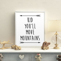 Kid You'll Move Mountains Typography Art Nursery Decor Print Print Inspirational Quote Black and White Nursery Art Print Children's Bedroom