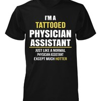 I'm A Tattooed Physician Assistant Except Much Hotter - Unisex Tshirt