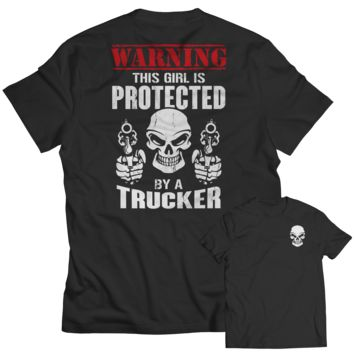 Limited Edition - Warning This Girl is Protected by a Trucker