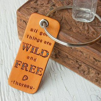 All Good Things Are Wild And Free   Henry David Thoreau Quote   Giant Key Ring   Stamped Leather Luggage Tag   Made To Order
