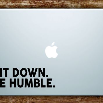 Sit Down Be Humble v2 Laptop Apple Macbook Quote Decal Sticker Art Vinyl Beautiful Inspirational Quotes Rap Hip Hop Music Lyrics Kendrick Lamar