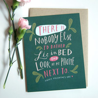 There Is Nobody Else I'd Rather Lie In Bed and Look At My Phone Next To / Valentine Card, Funny Love Card