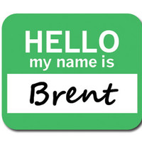 Brent Hello My Name Is Mouse Pad